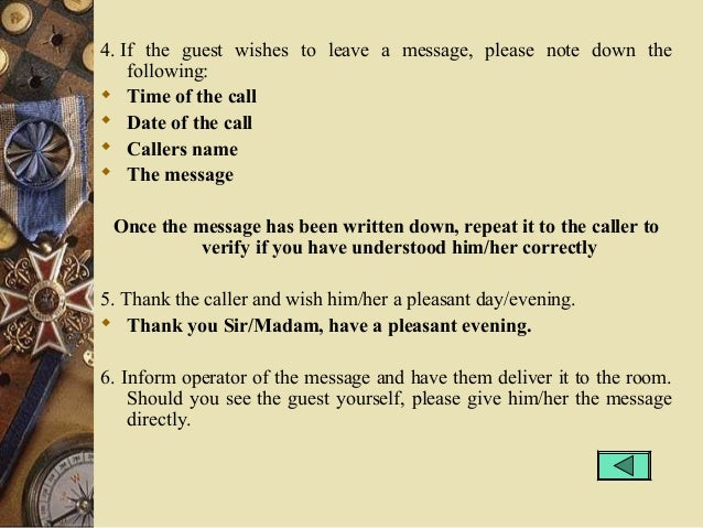 4. If the guest wishes to leave a message, please note down the following:  Time of the call  Date of the call  Callers...