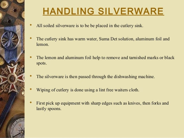 HANDLING SILVERWARE  All soiled silverware is to be be placed in the cutlery sink.  The cutlery sink has warm water, Sum...