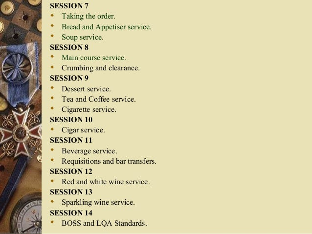 SESSION 7  Taking the order.  Bread and Appetiser service.  Soup service. SESSION 8  Main course service.  Crumbing a...