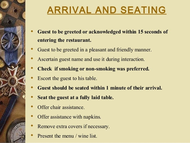 ARRIVAL AND SEATING  Guest to be greeted or acknowledged within 15 seconds of entering the restaurant.  Guest to be gree...