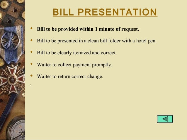 BILL PRESENTATION  Bill to be provided within 1 minute of request.  Bill to be presented in a clean bill folder with a h...