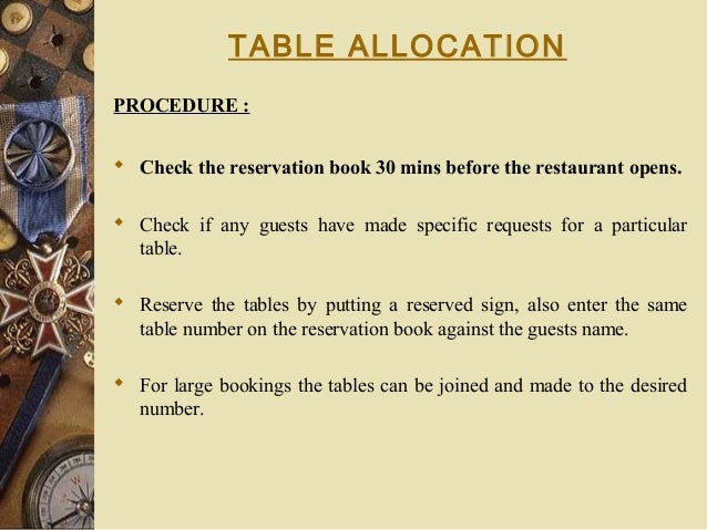 TABLE ALLOCATION PROCEDURE :  Check the reservation book 30 mins before the restaurant opens.  Check if any guests have ...
