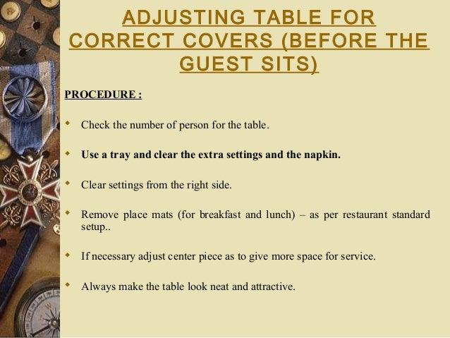 ADJUSTING TABLE FOR CORRECT COVERS (BEFORE THE GUEST SITS) PROCEDURE :  Check the number of person for the table.  Use a...