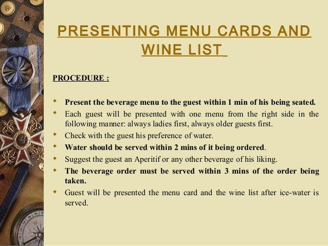 PRESENTING MENU CARDS AND WINE LIST PROCEDURE :  Present the beverage menu to the guest within 1 min of his being seated....