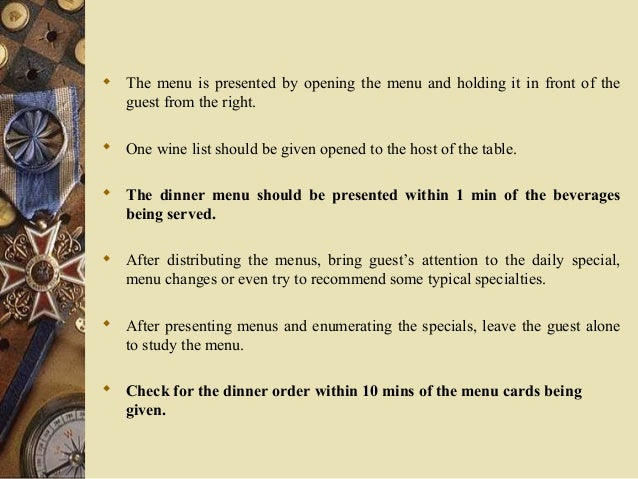  The menu is presented by opening the menu and holding it in front of the guest from the right.  One wine list should be...