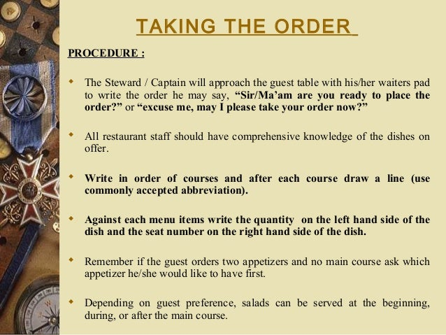 TAKING THE ORDER PROCEDURE :  The Steward / Captain will approach the guest table with his/her waiters pad to write the o...