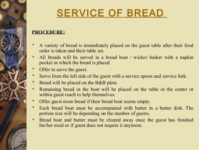 SERVICE OF BREAD PROCEDURE:  A variety of bread is immediately placed on the guest table after their food order is taken ...