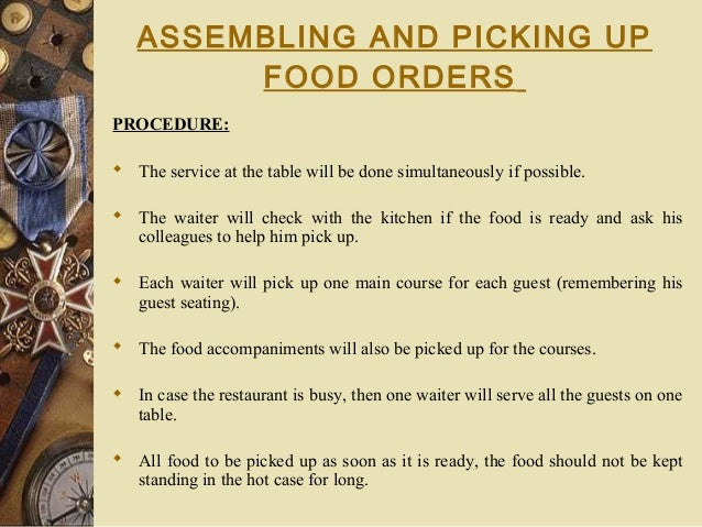 ASSEMBLING AND PICKING UP FOOD ORDERS PROCEDURE:  The service at the table will be done simultaneously if possible.  The...