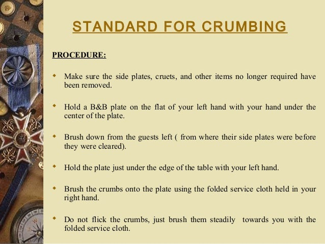 STANDARD FOR CRUMBING PROCEDURE:  Make sure the side plates, cruets, and other items no longer required have been removed...
