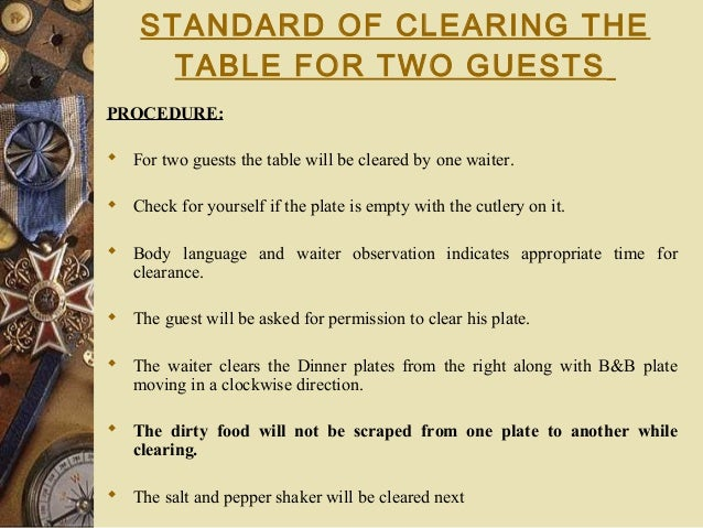 STANDARD OF CLEARING THE TABLE FOR TWO GUESTS PROCEDURE:  For two guests the table will be cleared by one waiter.  Check...