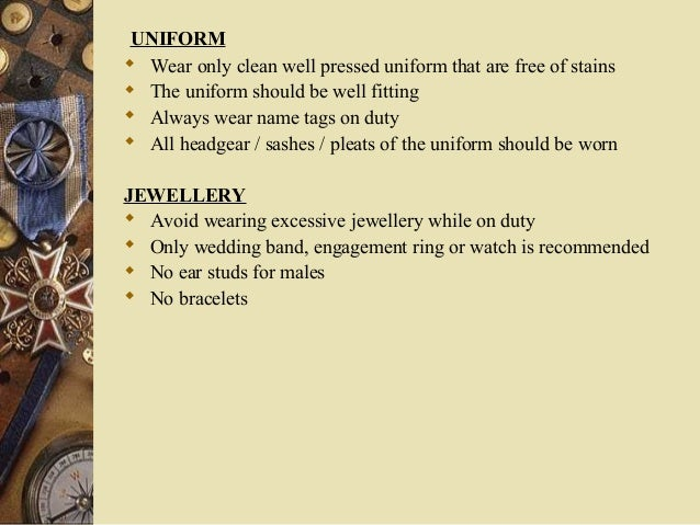 UNIFORM  Wear only clean well pressed uniform that are free of stains  The uniform should be well fitting  Always wear ...