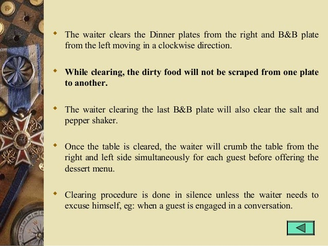  The waiter clears the Dinner plates from the right and B&B plate from the left moving in a clockwise direction.  While ...