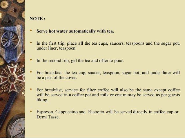 NOTE :  Serve hot water automatically with tea.  In the first trip, place all the tea cups, saucers, teaspoons and the s...