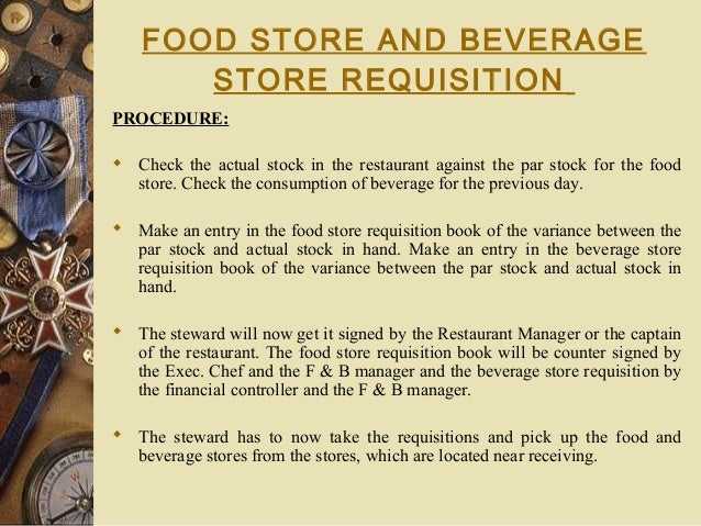FOOD STORE AND BEVERAGE STORE REQUISITION PROCEDURE:  Check the actual stock in the restaurant against the par stock for ...