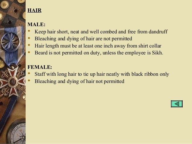 HAIR MALE:  Keep hair short, neat and well combed and free from dandruff  Bleaching and dying of hair are not permitted ...