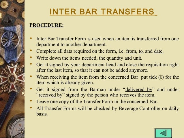 INTER BAR TRANSFERS PROCEDURE:  Inter Bar Transfer Form is used when an item is transferred from one department to anothe...