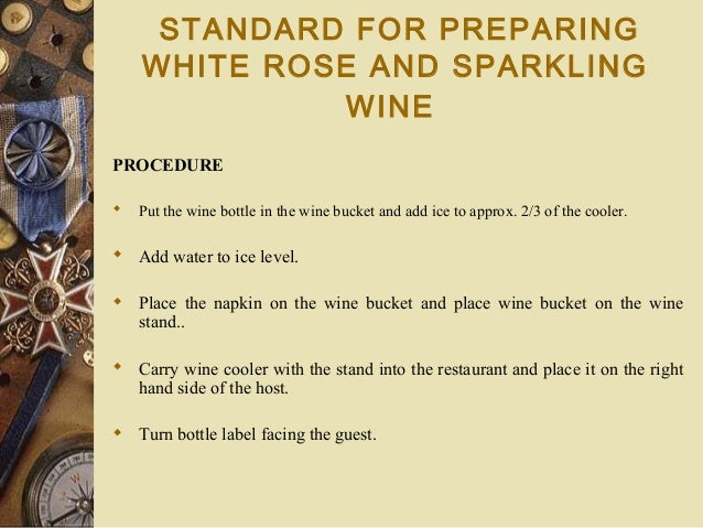 STANDARD FOR PREPARING WHITE ROSE AND SPARKLING WINE PROCEDURE  Put the wine bottle in the wine bucket and add ice to app...