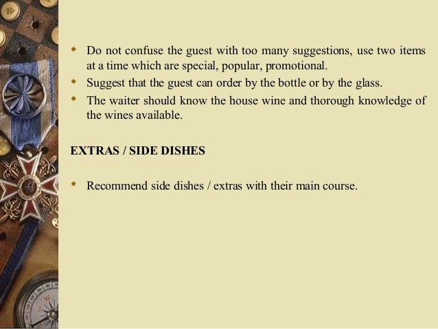  Do not confuse the guest with too many suggestions, use two items at a time which are special, popular, promotional.  S...