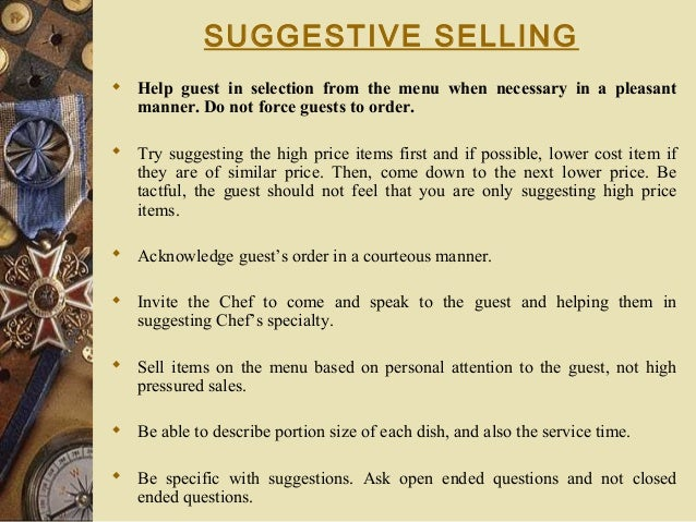 SUGGESTIVE SELLING  Help guest in selection from the menu when necessary in a pleasant manner. Do not force guests to ord...