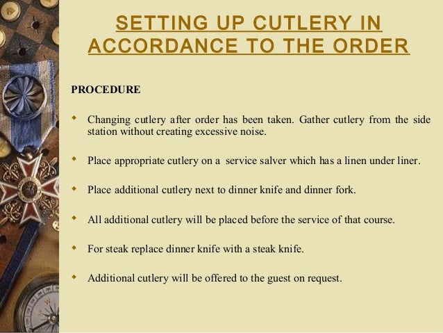 SETTING UP CUTLERY IN ACCORDANCE TO THE ORDER PROCEDURE  Changing cutlery after order has been taken. Gather cutlery from...