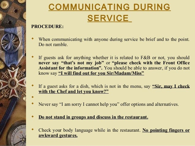 COMMUNICATING DURING SERVICE PROCEDURE:  When communicating with anyone during service be brief and to the point. Do not ...