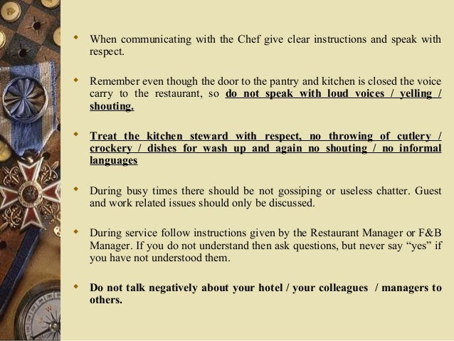  When communicating with the Chef give clear instructions and speak with respect.  Remember even though the door to the ...