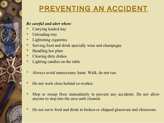 PREVENTING AN ACCIDENT Becarefulandalertwhen:  Carrying loaded tray  Unloading tray  Lightening cigarettes  Servin...