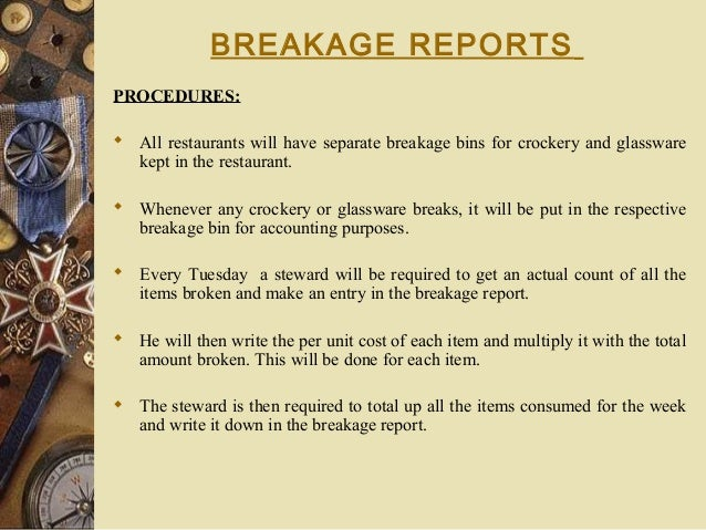 BREAKAGE REPORTS PROCEDURES:  All restaurants will have separate breakage bins for crockery and glassware kept in the res...
