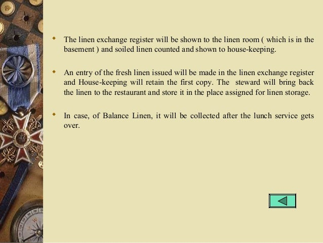  The linen exchange register will be shown to the linen room ( which is in the basement ) and soiled linen counted and sh...