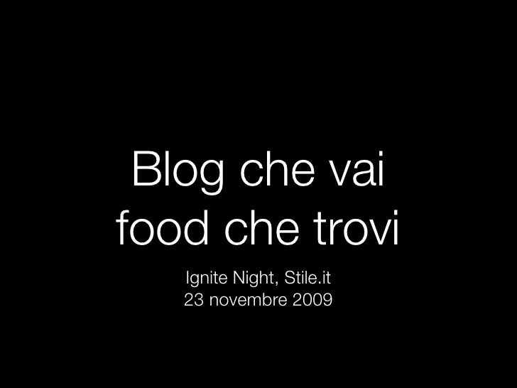 Blog che vai food che trovi    Ignite Night, Stile.it    23 novembre 2009