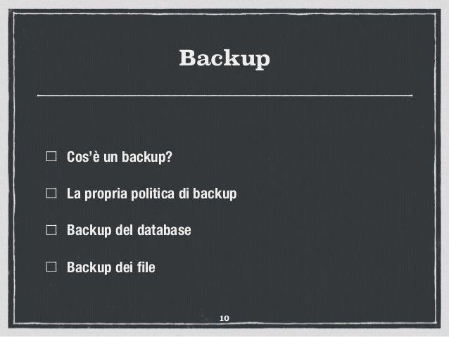 Backup Cos'è un backup? La propria politica di backup Backup del database Backup dei file 10