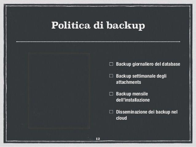 Politica di backup Backup giornaliero del database Backup settimanale degli attachments Backup mensile dell'installazione ...