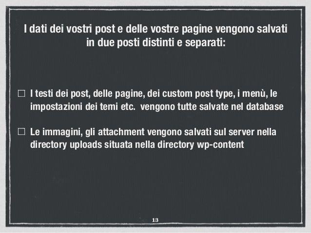 I dati dei vostri post e delle vostre pagine vengono salvati in due posti distinti e separati: I testi dei post, delle pag...
