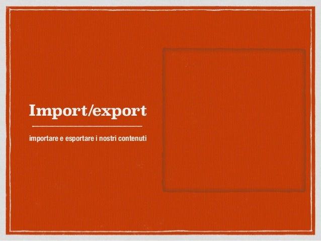 Import/export importare e esportare i nostri contenuti
