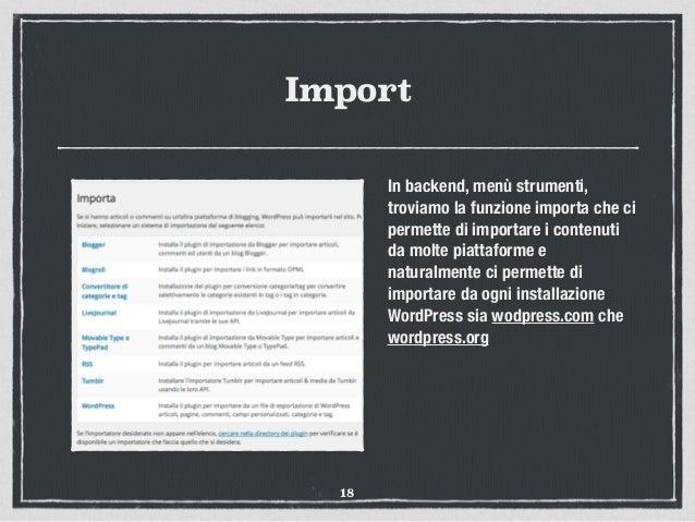 Import In backend, menù strumenti, troviamo la funzione importa che ci permette di importare i contenuti da molte piattafo...