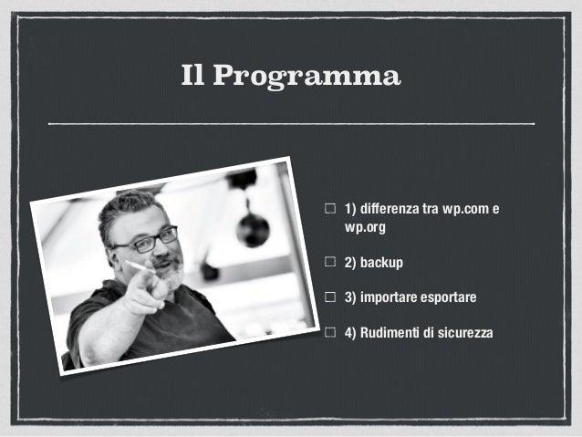 Il Programma 1) differenza tra wp.com e wp.org 2) backup 3) importare esportare 4) Rudimenti di sicurezza