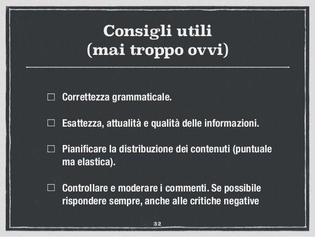 Consigli utili (mai troppo ovvi) Correttezza grammaticale. Esattezza, attualità e qualità delle informazioni. Pianificare l...