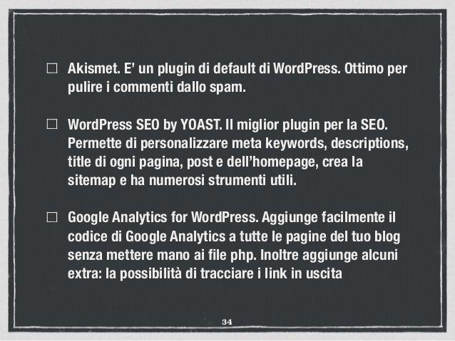 Akismet. E' un plugin di default di WordPress. Ottimo per pulire i commenti dallo spam. WordPress SEO by YOAST. Il miglior...