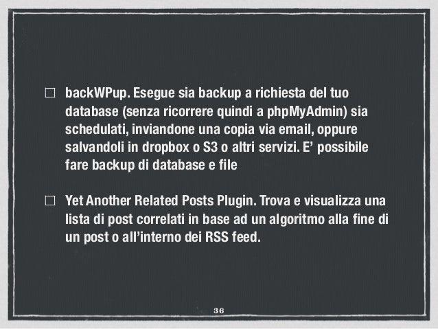 backWPup. Esegue sia backup a richiesta del tuo database (senza ricorrere quindi a phpMyAdmin) sia schedulati, inviandone ...