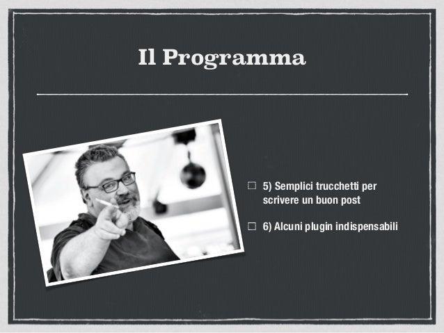 Il Programma 5) Semplici trucchetti per scrivere un buon post 6) Alcuni plugin indispensabili