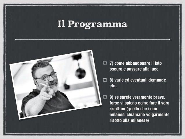 Il Programma 7) come abbandonare il lato oscuro e passare alla luce 8) varie ed eventuali domande etc. 9) se sarete verame...