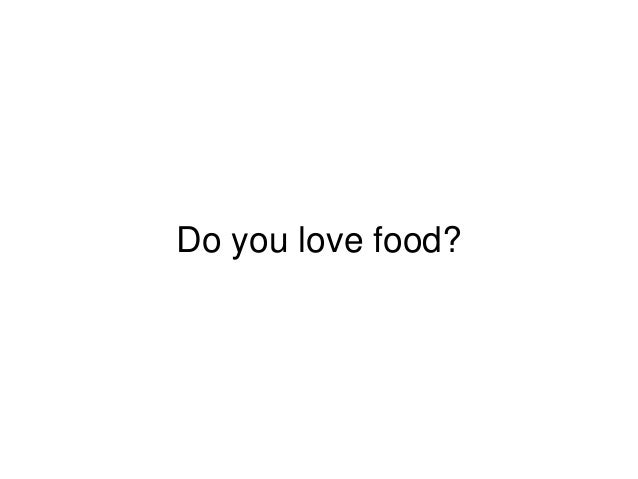 Do you love food?
