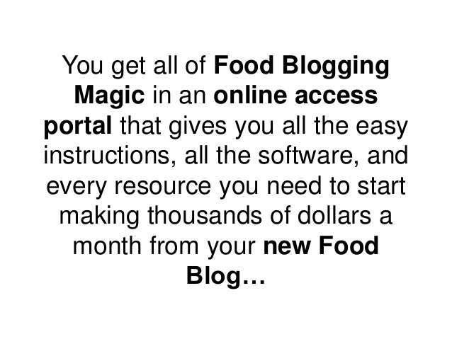 You get all of Food Blogging Magic in an online access portal that gives you all the easy instructions, all the software, ...