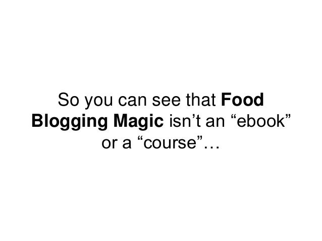 """So you can see that Food Blogging Magic isn't an """"ebook"""" or a """"course""""…"""