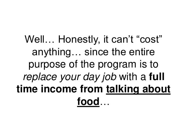 """Well… Honestly, it can't """"cost"""" anything… since the entire purpose of the program is to replace your day job with a full t..."""