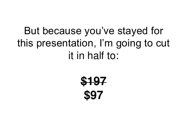 But because you've stayed for this presentation, I'm going to cut it in half to: $197 $97