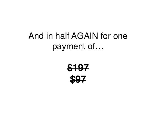 And in half AGAIN for one payment of… $197 $97