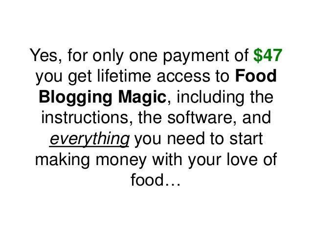 Yes, for only one payment of $47 you get lifetime access to Food Blogging Magic, including the instructions, the software,...