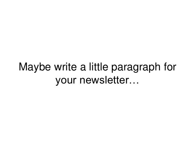 Maybe write a little paragraph for your newsletter…