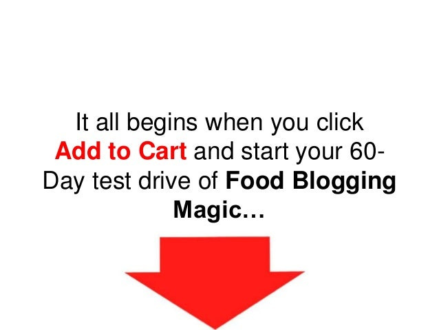 It all begins when you click Add to Cart and start your 60- Day test drive of Food Blogging Magic…